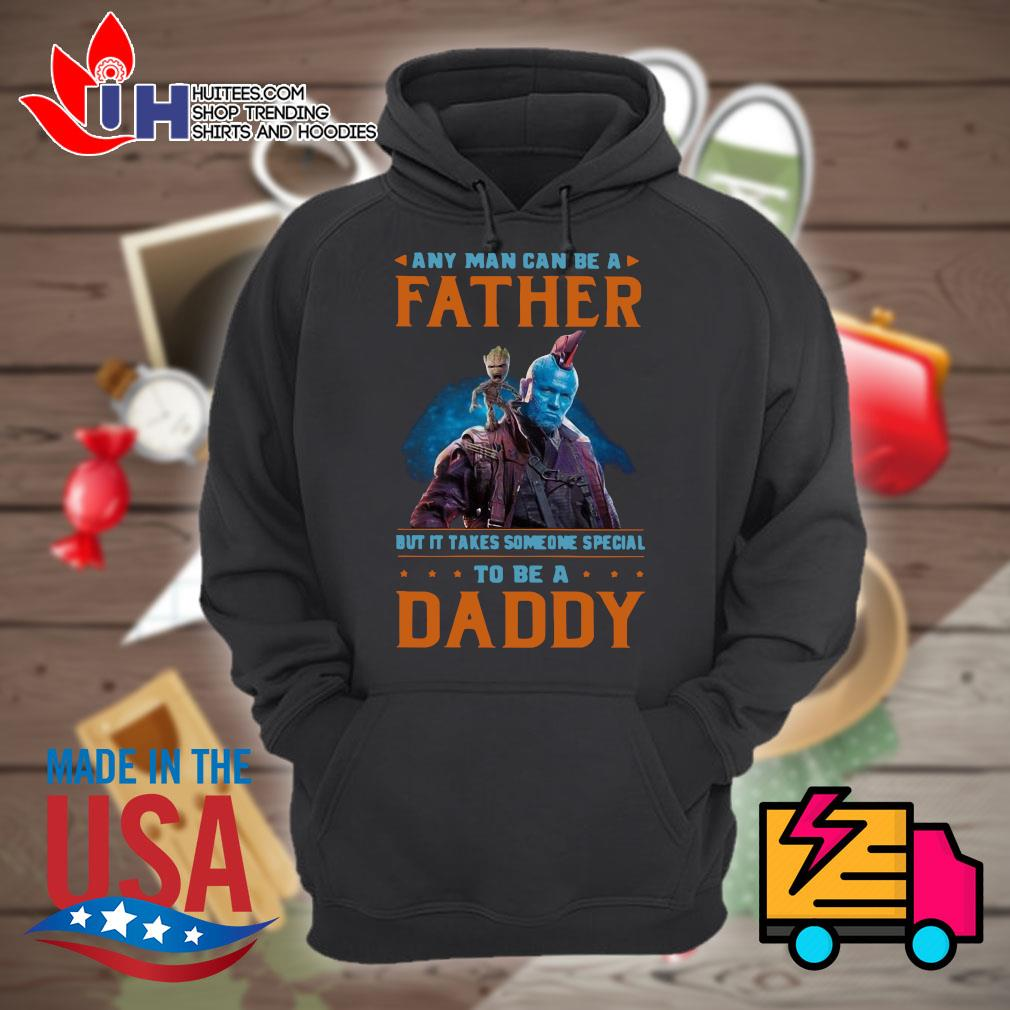 Any man can be a father but it takes someone special to be daddy s Hoodie