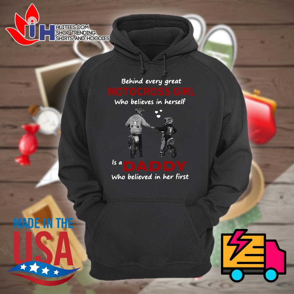 Behind every great motocross girl who believes in yourself is a daddy who believed in her first s Hoodie