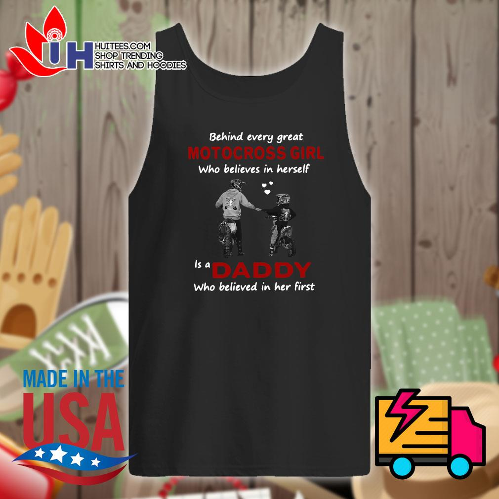 Behind every great motocross girl who believes in yourself is a daddy who believed in her first s Tank-top