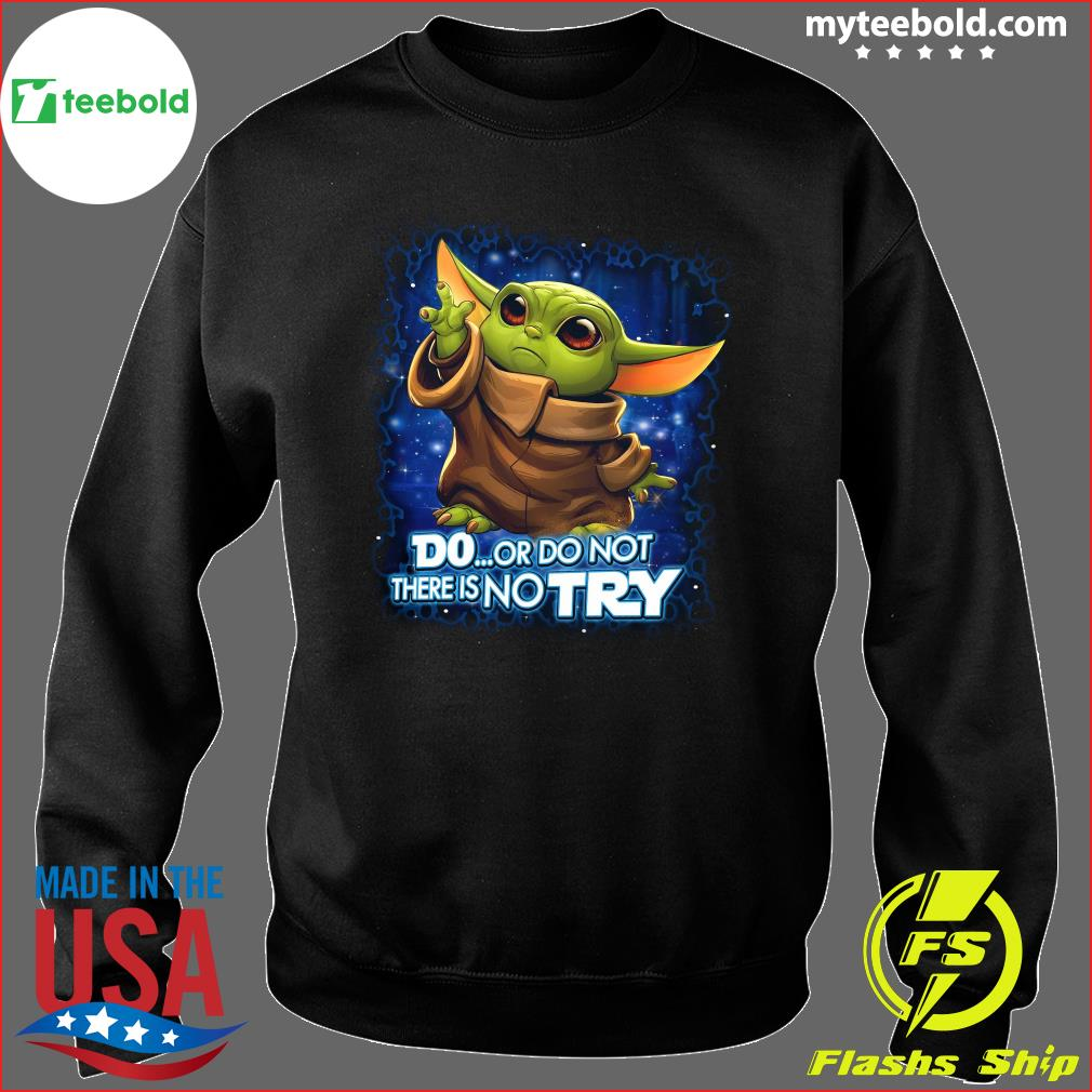 Baby Yoda Disney Do Or Do Not There No Try Shirt, hoodie ...