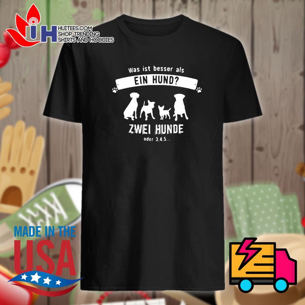 Was ist besser als ein hund zwei hunde oder 3 4 5 shirt