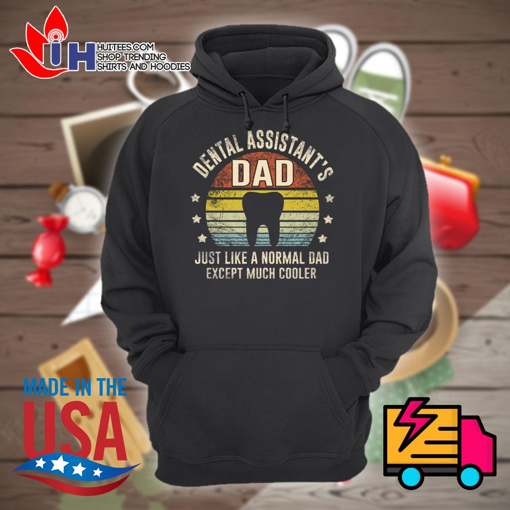Dental assistant's dad just like a normal dad except much cooler s Hoodie