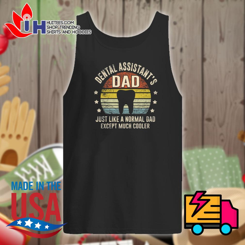 Dental assistant's dad just like a normal dad except much cooler s Tank-top