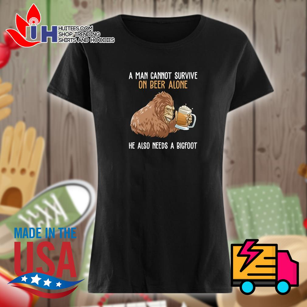 Bigfoot a man cannot survive on beer alone he also needs a bigfoot s Ladies t-shirt