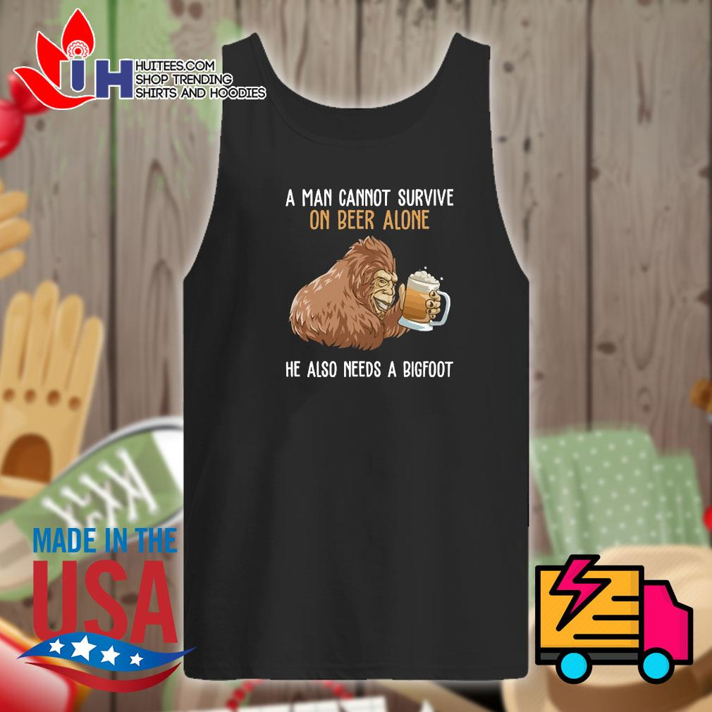 Bigfoot a man cannot survive on beer alone he also needs a bigfoot s Tank-top