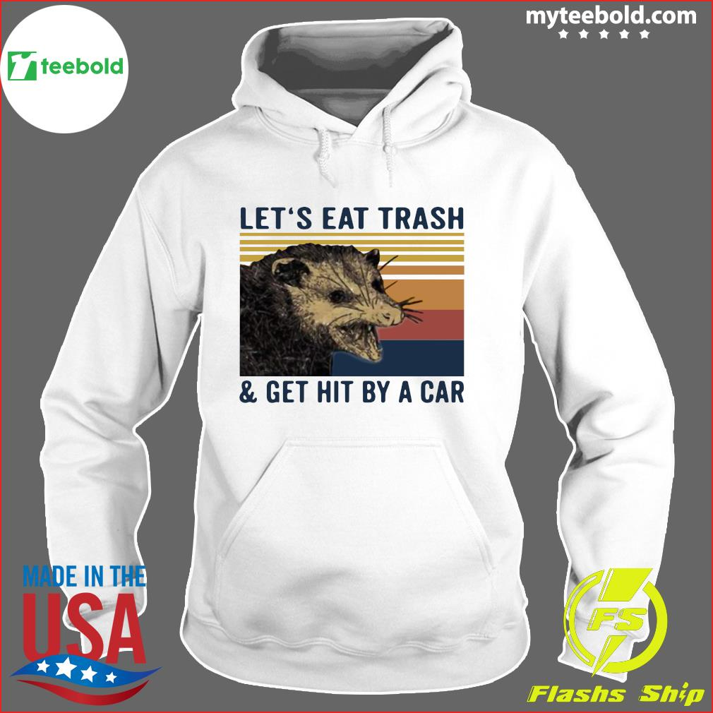 Opossum Let's Eat Trash And Get Hit By A Car Vintage Shirt Hoodie