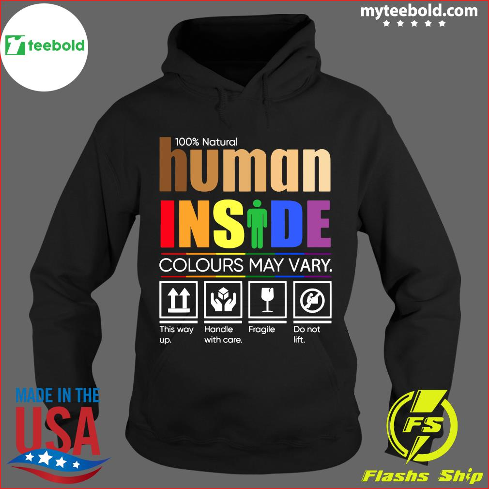 100 Natural Human Inside Colours May Vary This Way Up Handle With Care Fragile Do Not Lift Shirt Hoodie