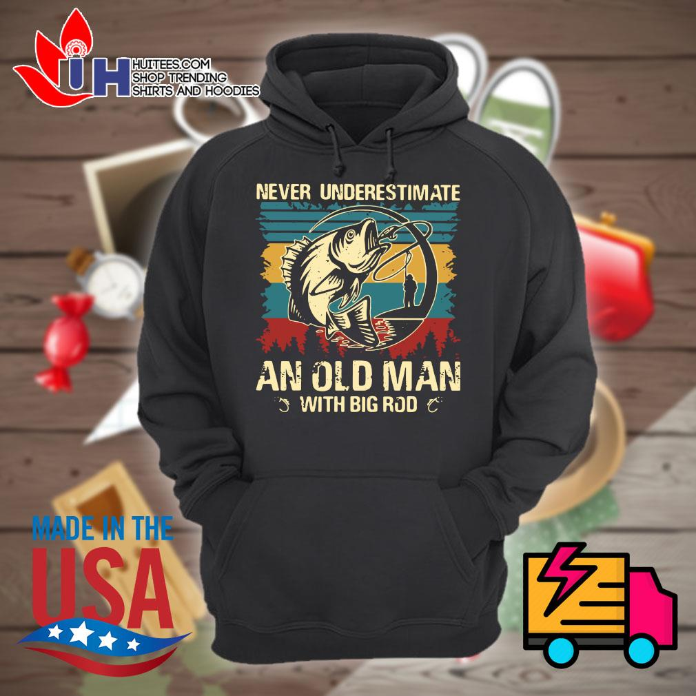 Fishing Never underestimate an old man with big rod vintage s Hoodie