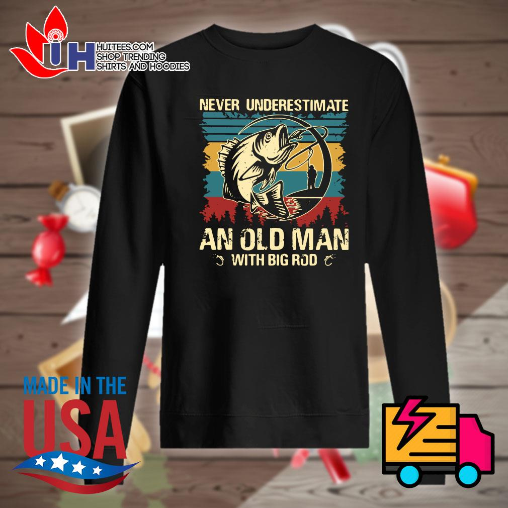 Fishing Never underestimate an old man with big rod vintage s Sweater