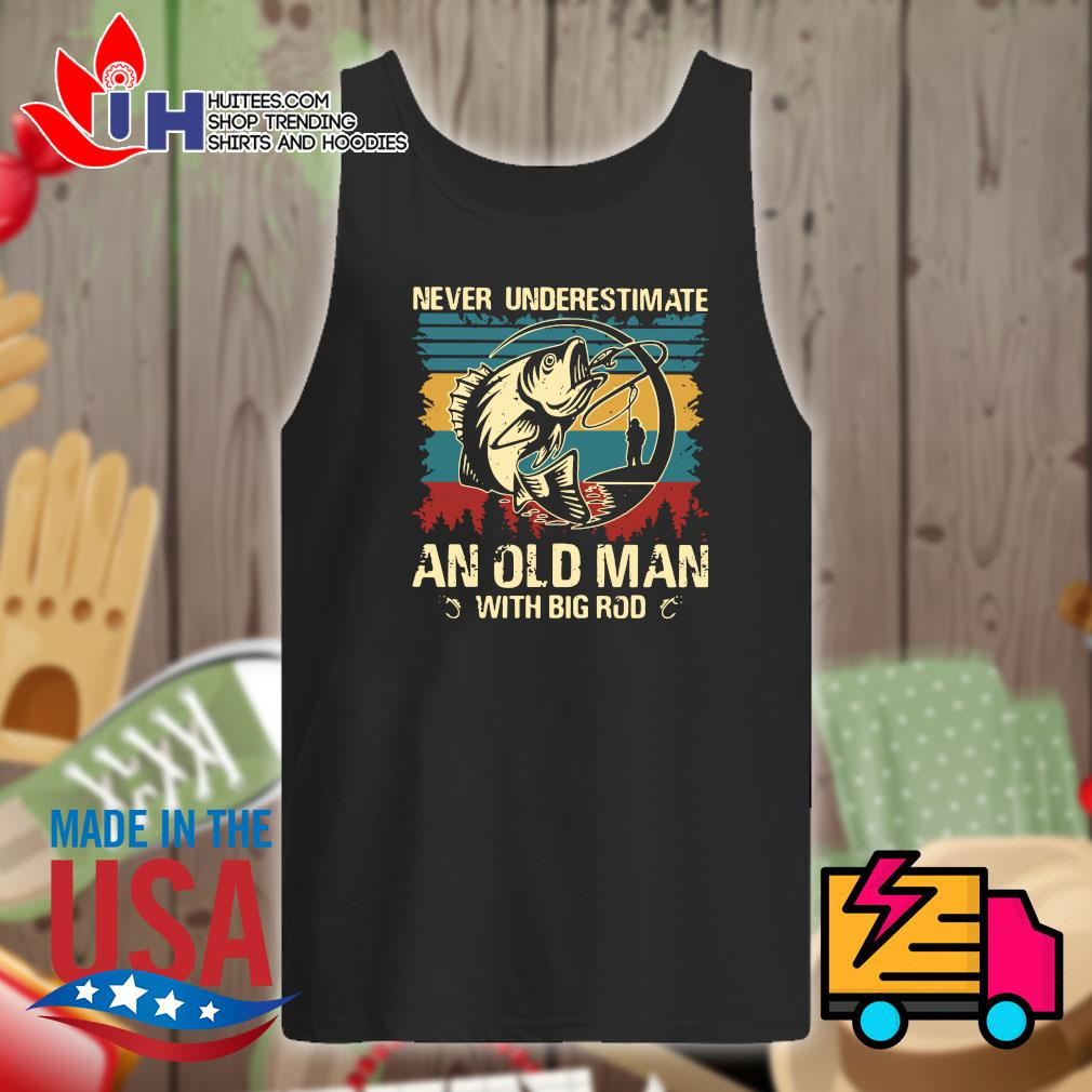 Fishing Never underestimate an old man with big rod vintage s Tank-top