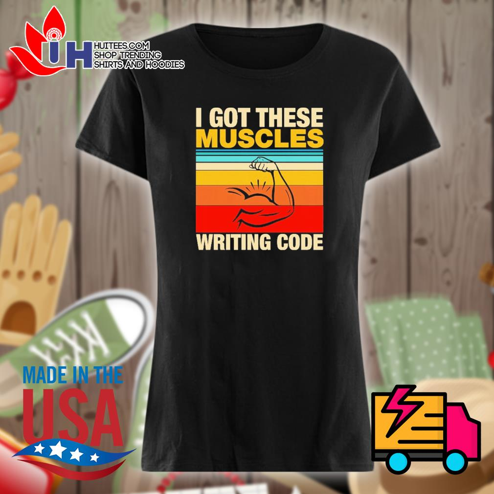 I got these muscles writing code vintage s Ladies t-shirt
