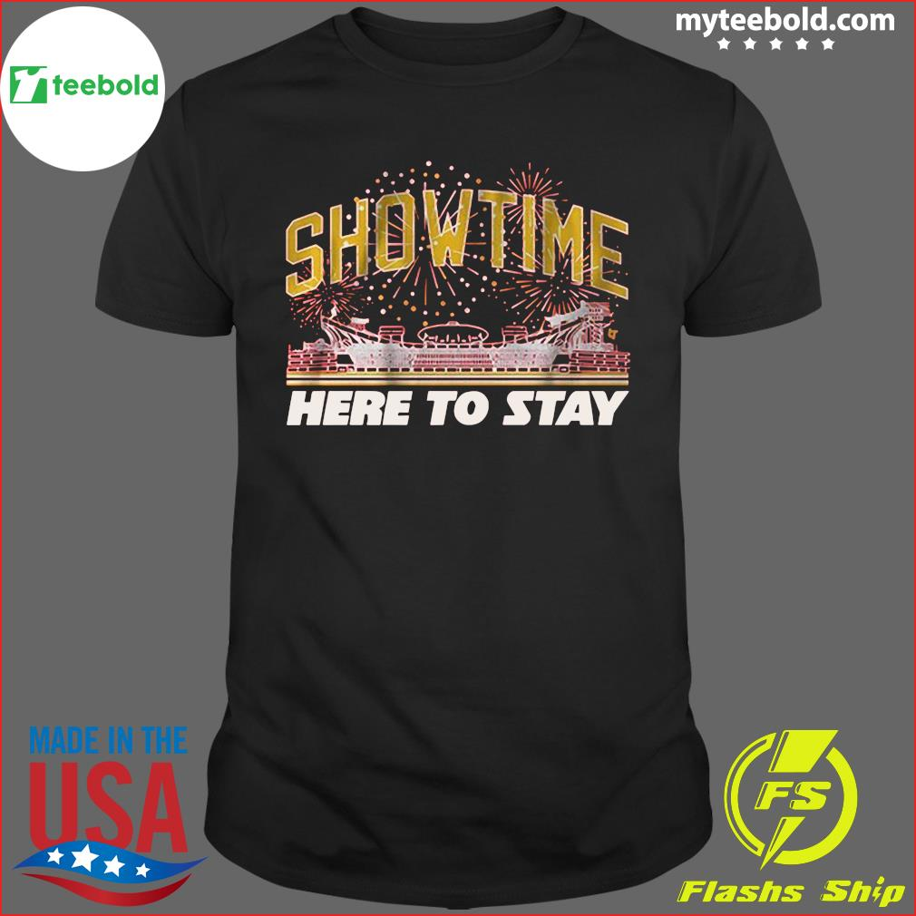Show Time Here To Stay Shirt
