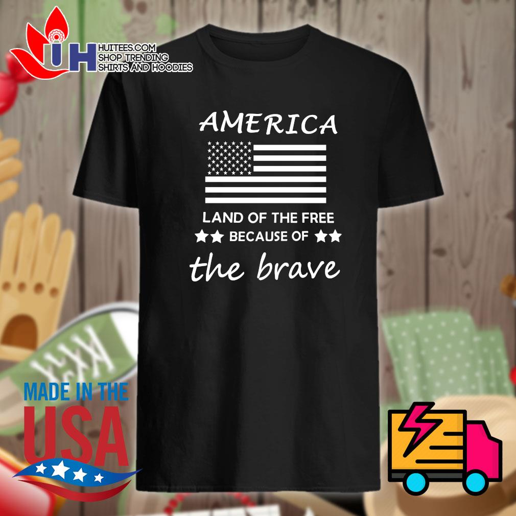 America flag land of the free because of the brave shirt