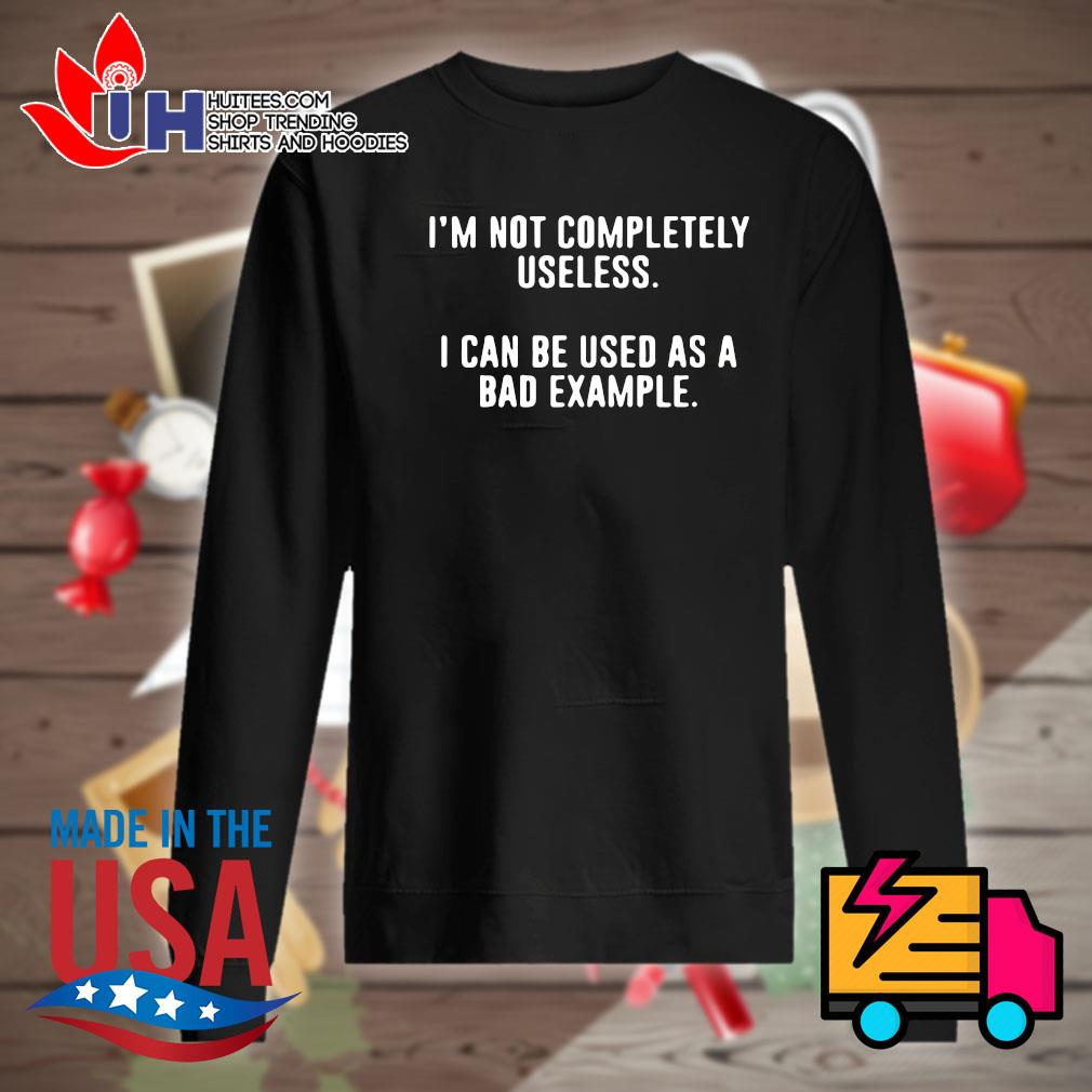 I'm not completely useless I can be used as a bad example s Sweater