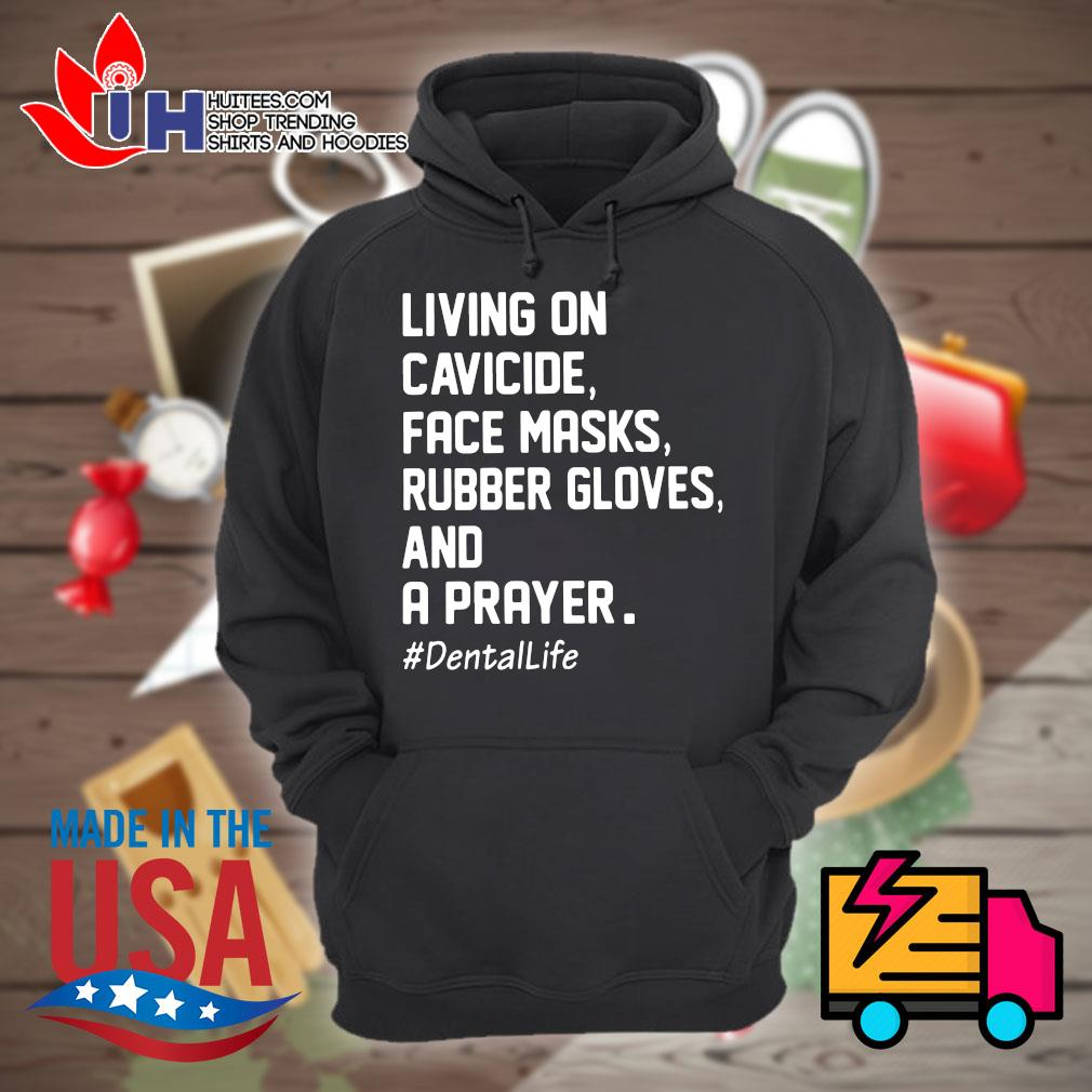 Living on cavicide face masks rubber gloves and a prayer dentalife s Hoodie