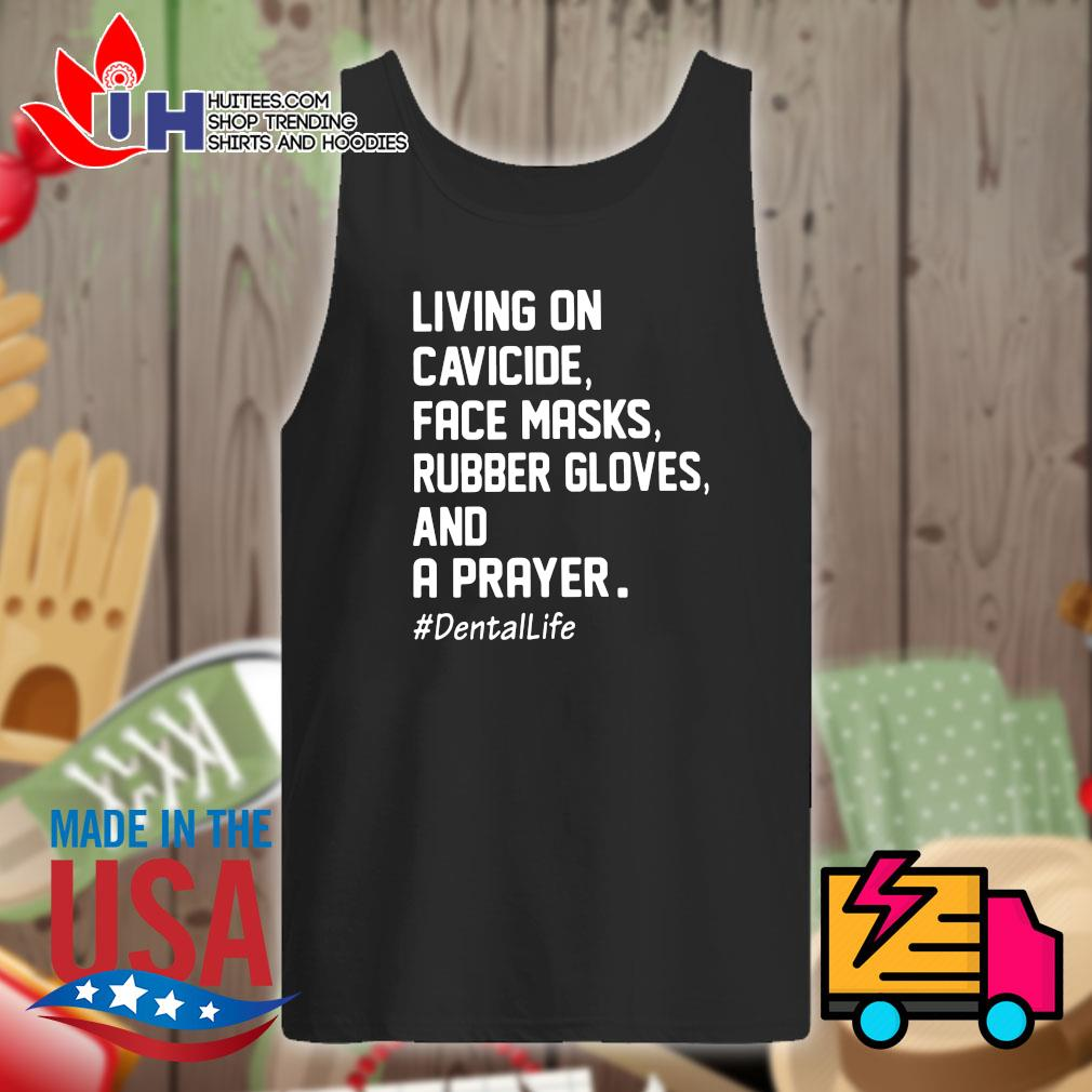 Living on cavicide face masks rubber gloves and a prayer dentalife s Tank-top