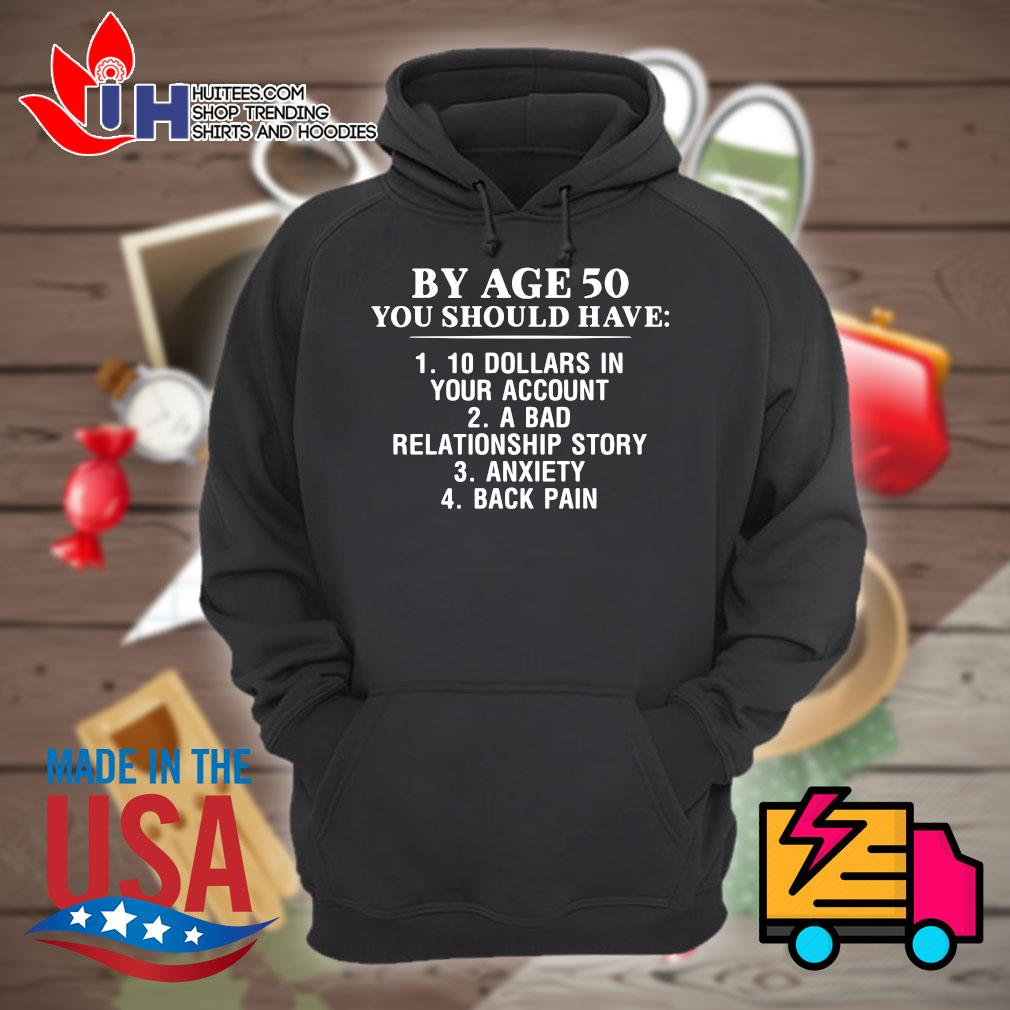 By age 50 you should have 1 10 Dollars in your account 2 a bad relationship story 3 anxiety 4 back pain s Hoodie