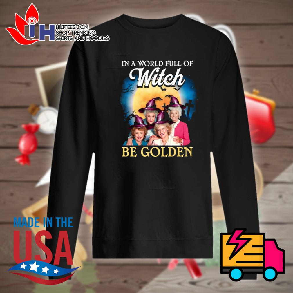 Halloween Golden Girls in a world full of Witch be Golden s Sweater