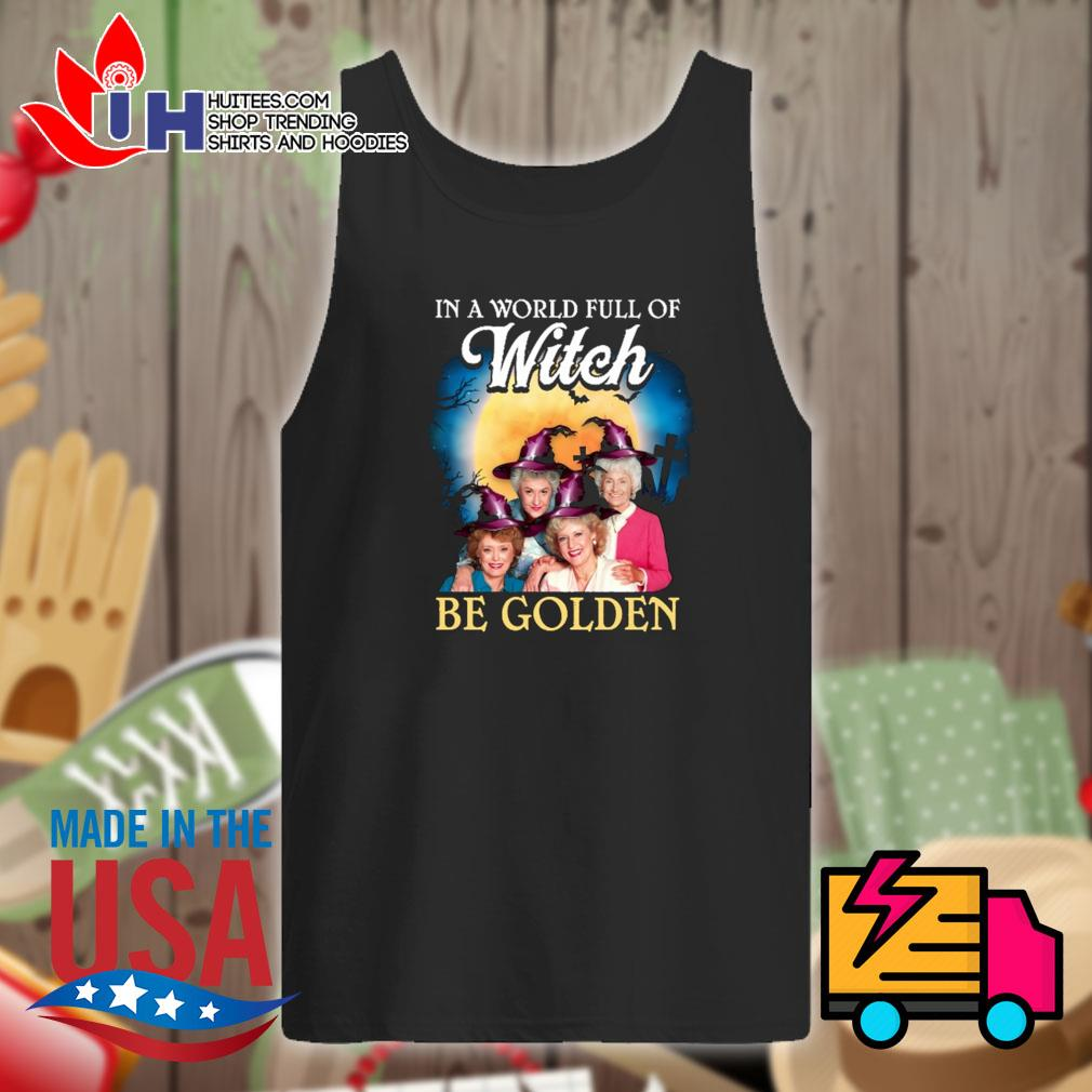 Halloween Golden Girls in a world full of Witch be Golden s Tank-top