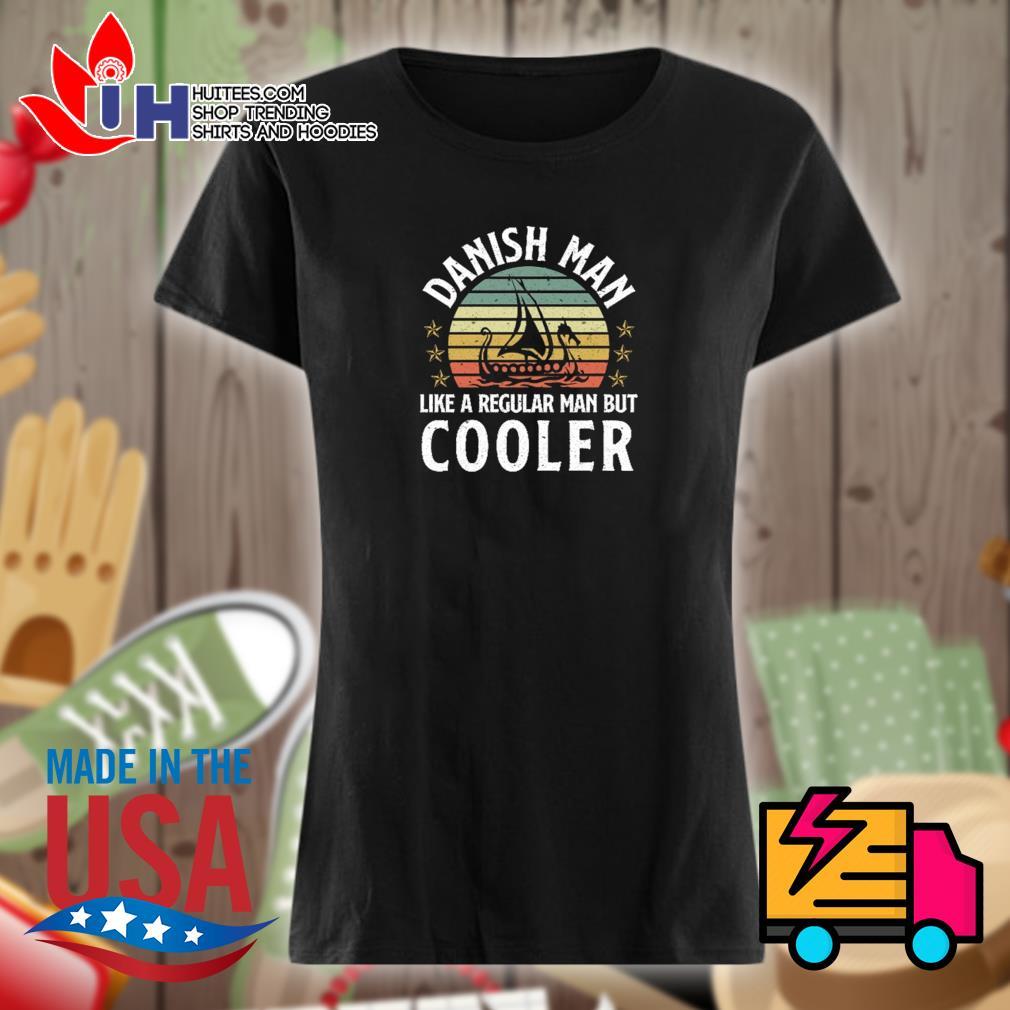Danish Man like a regular man but Cooler vintage s Ladies t-shirt