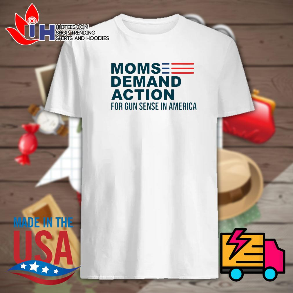 Moms demand action for gun sense in America tee shirt