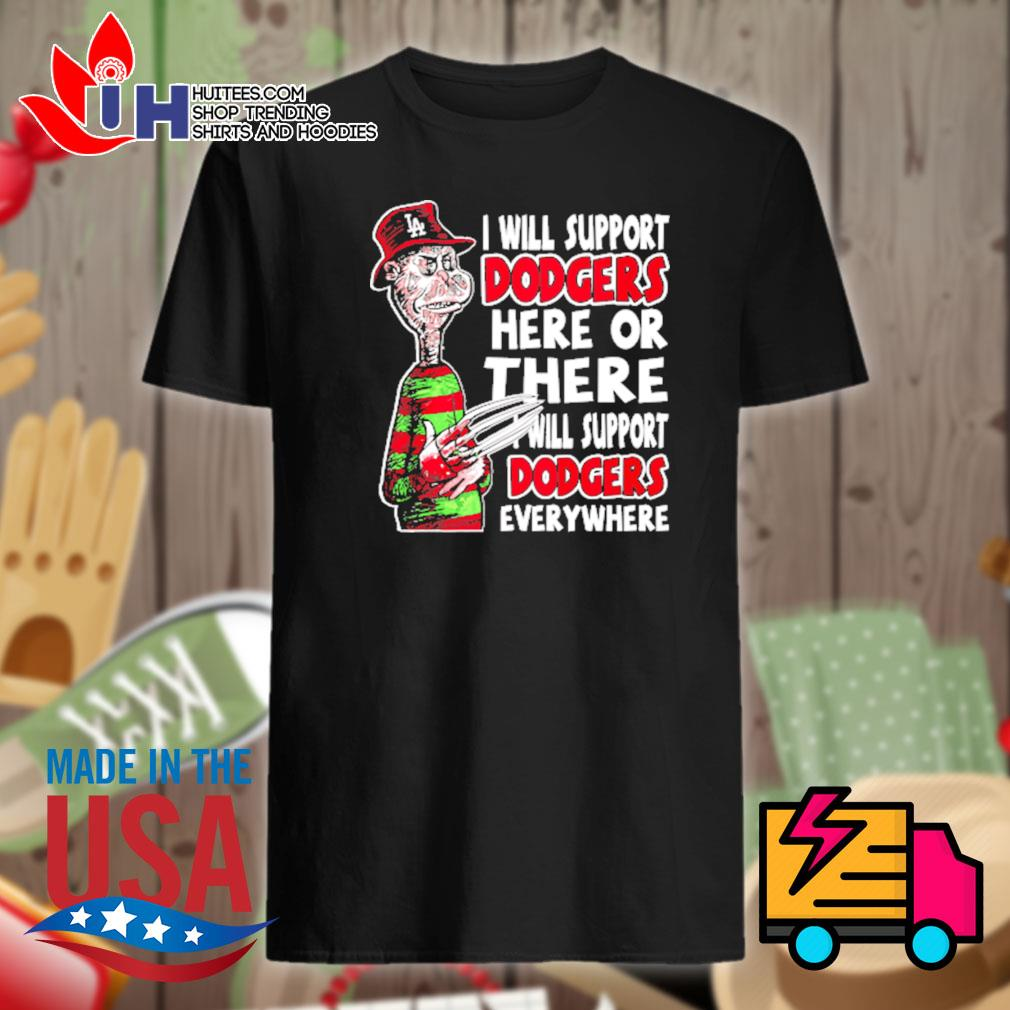 Freddy Krueger I will support dodgers here or there I will support dodgers everywhere shirt