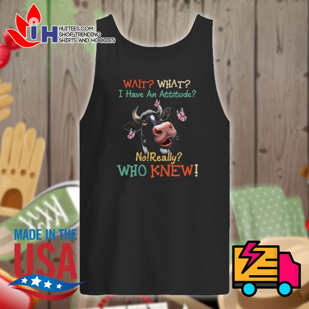 Dairy cows wait what I have an attitude no really who knew s Tank-top