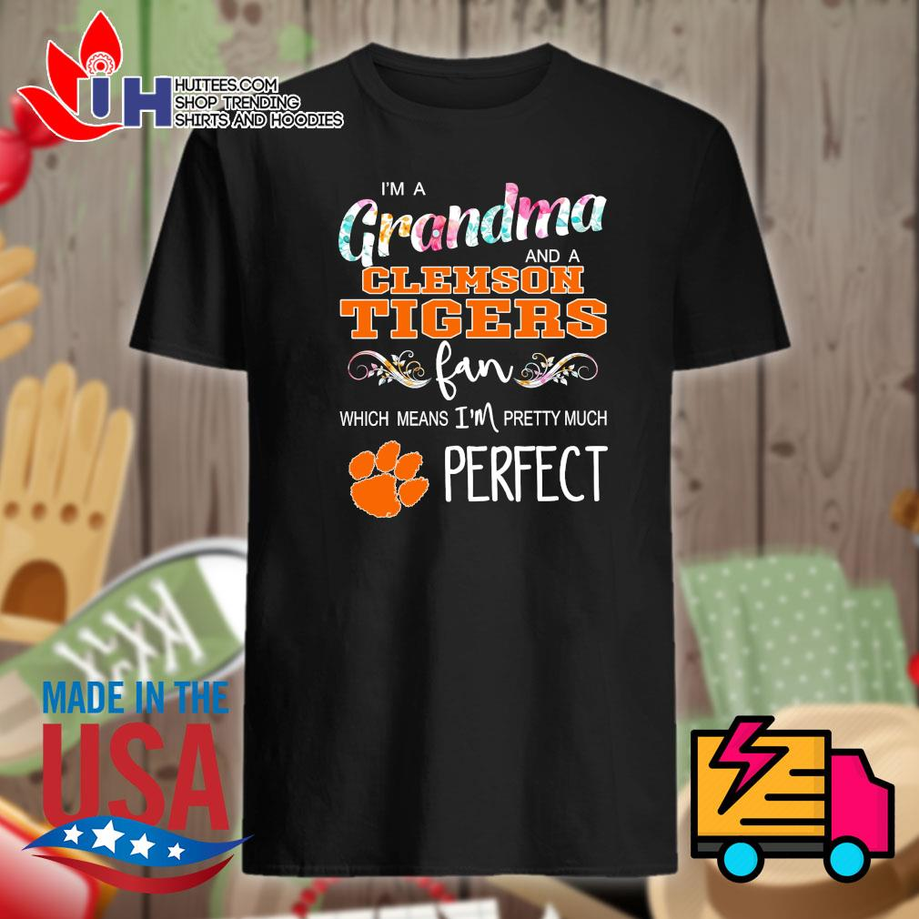 I'm a grandma and a Clemson Tigers fan which means I'm pretty much perfect shirt