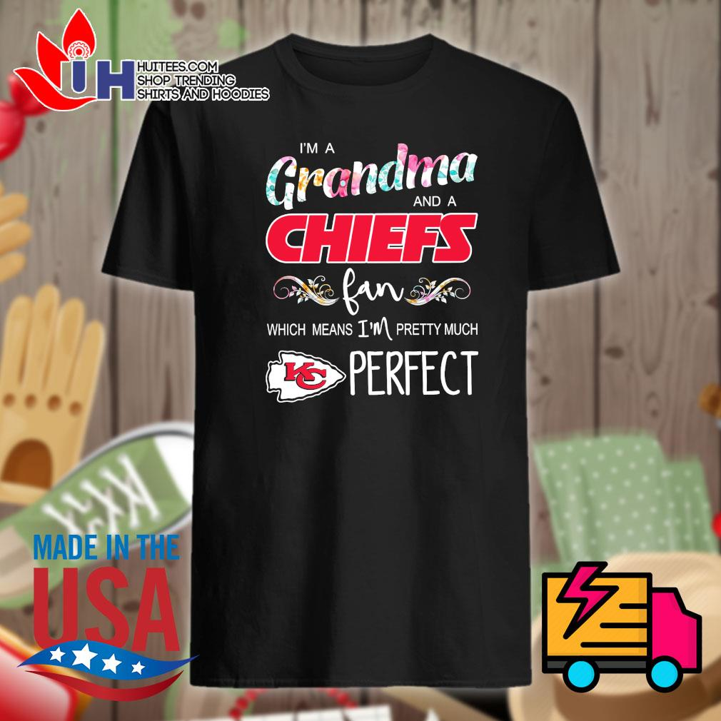 I'm a grandma and a Chiefs fan which means I'm pretty much perfect shirt