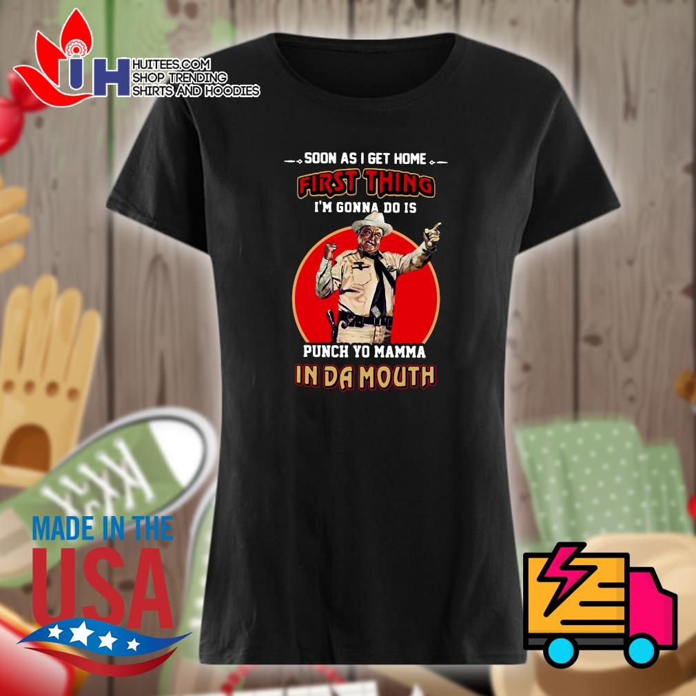 Jackie Gleason soon as I get home first thing I'm gonna do is punch yo mamma in da mouth s Ladies t-shirt