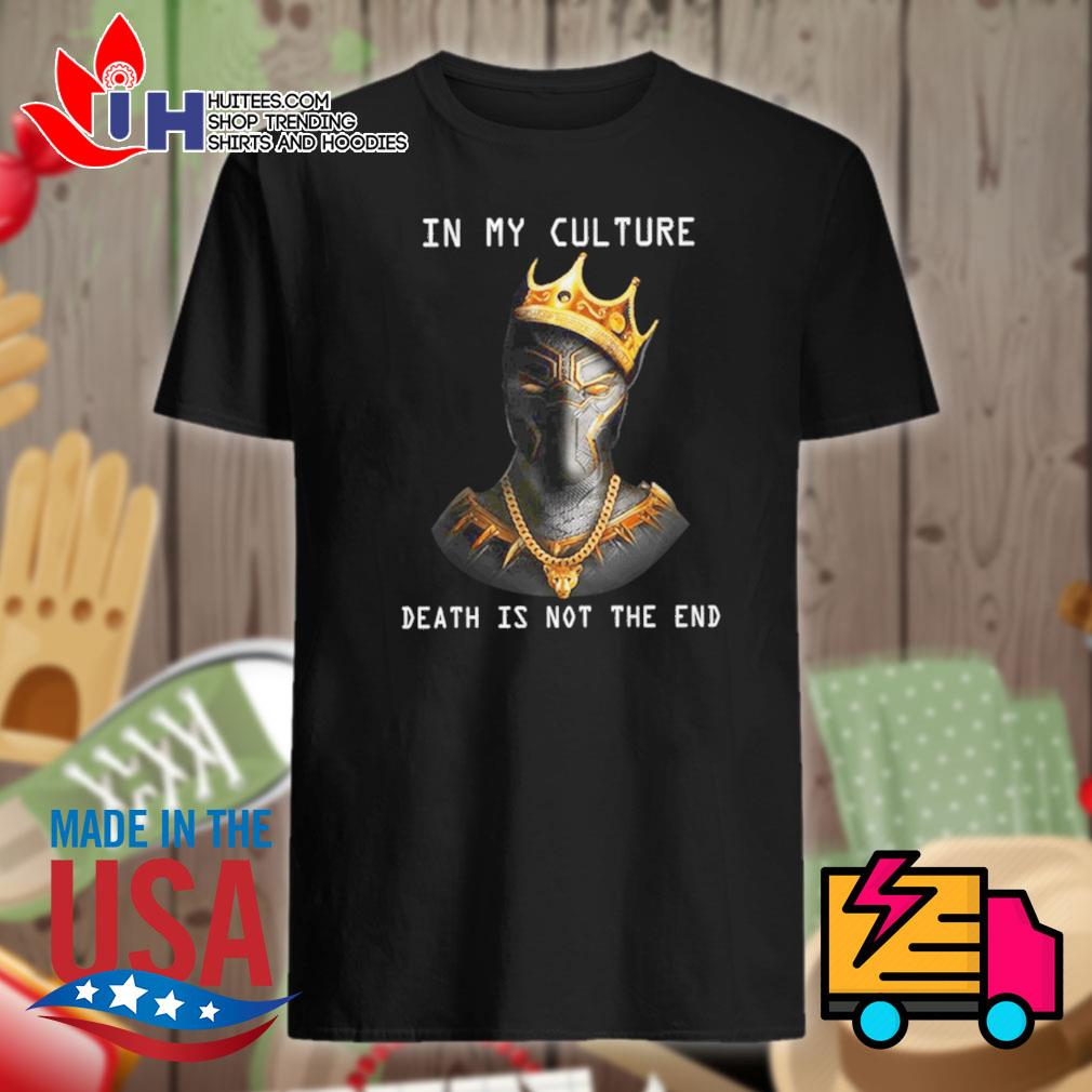 King Black Panther Wakanda in my culture death is not the end shirt