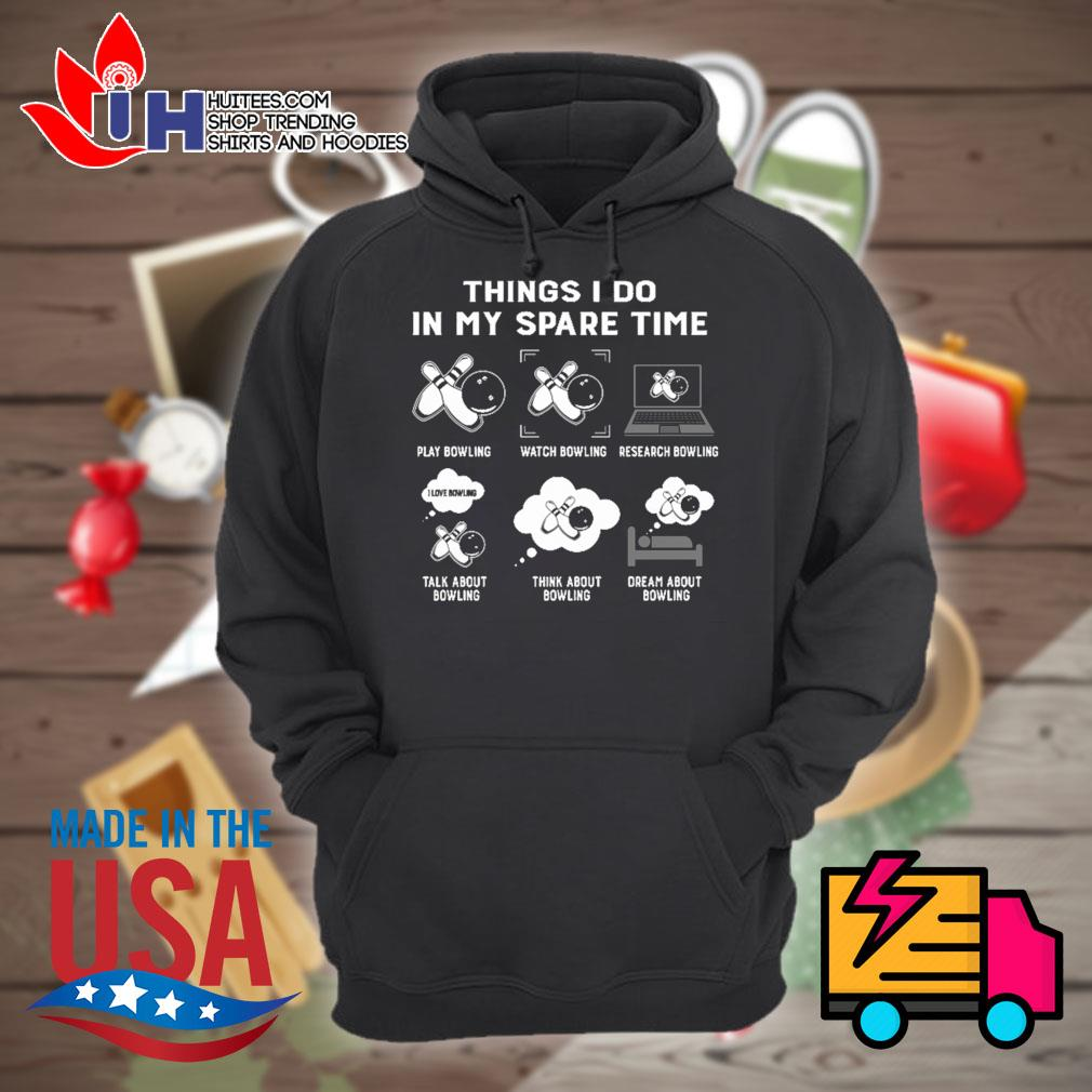 Bowling Things I do in my spare time s Hoodie