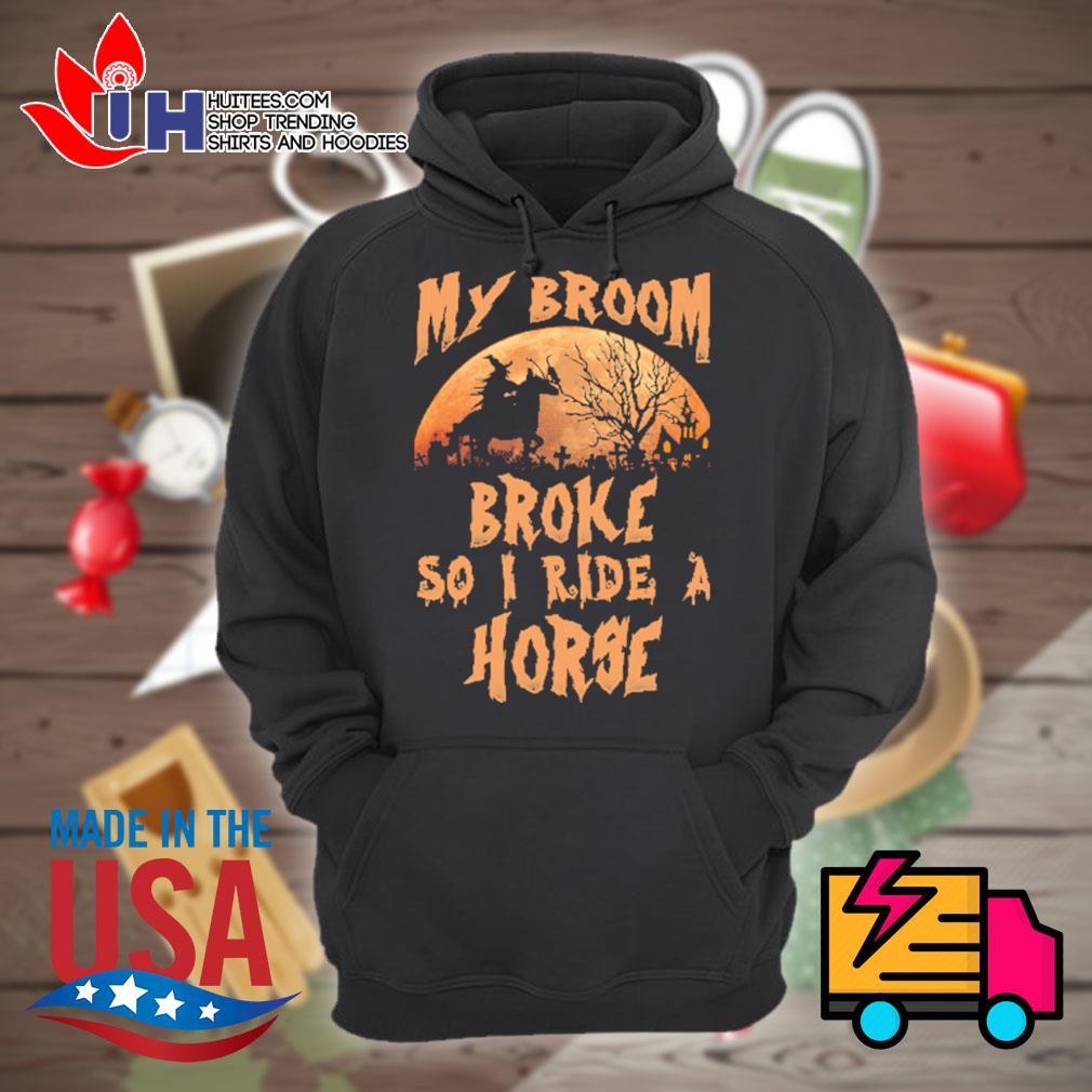 Halloween my broom broke so I ride a horse s Hoodie