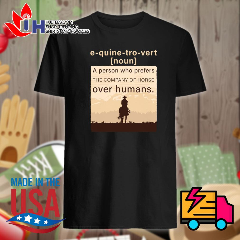 Definition Equinetrovert a person who prefers the company of horse over humans shirt