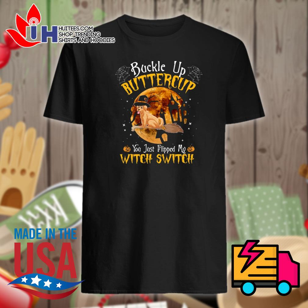 Golden Retriever buckle up buttercup you just flipped my witch switch Halloween shirt