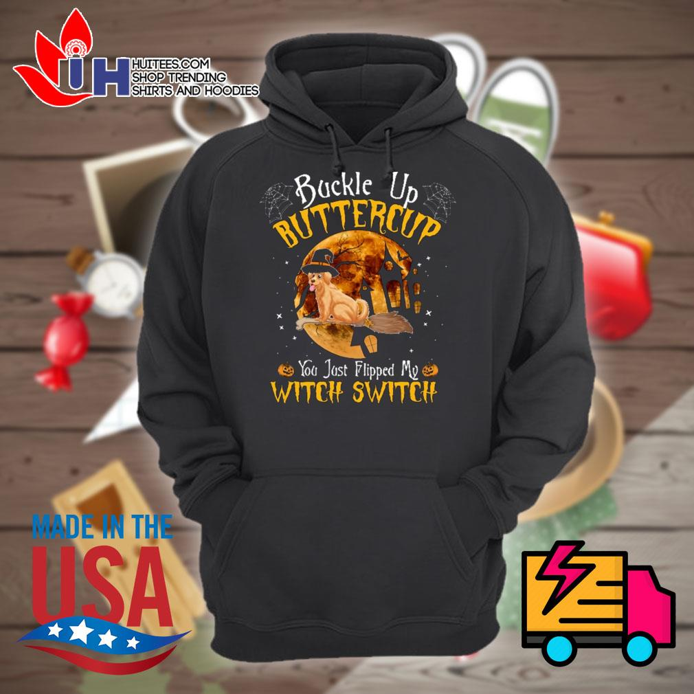 Golden Retriever buckle up buttercup you just flipped my witch switch Halloween s Hoodie