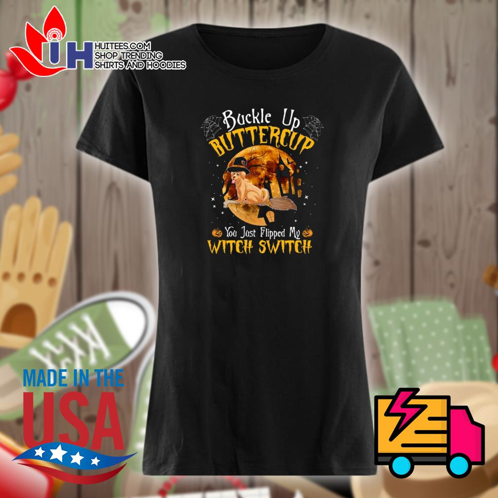 Golden Retriever buckle up buttercup you just flipped my witch switch Halloween s Ladies t-shirt
