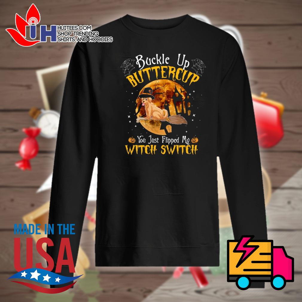 Golden Retriever buckle up buttercup you just flipped my witch switch Halloween s Sweater