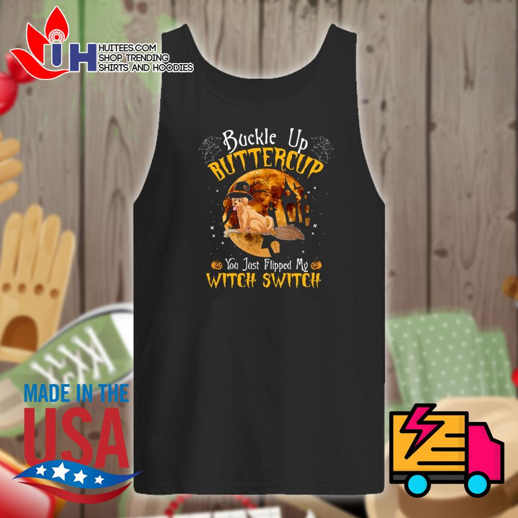 Golden Retriever buckle up buttercup you just flipped my witch switch Halloween s Tank-top