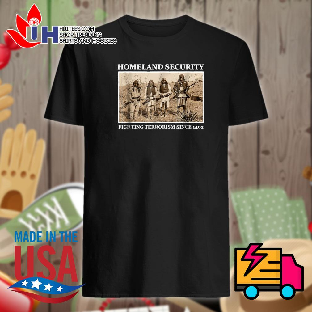Homeland security fighting terrorism since 1492 shirt