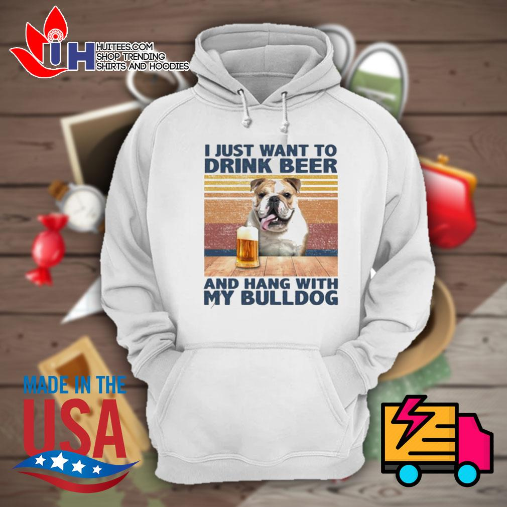 I just want to drink beer and hang with my Bulldog vintage s Hoodie
