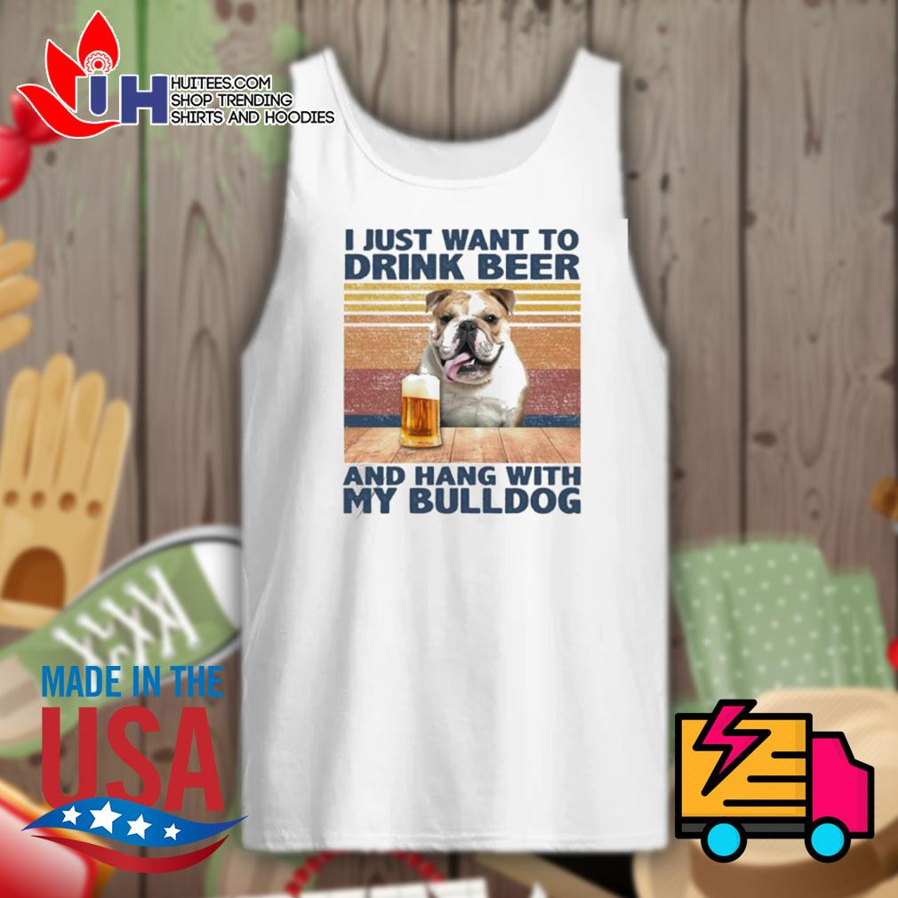I just want to drink beer and hang with my Bulldog vintage s Tank-top