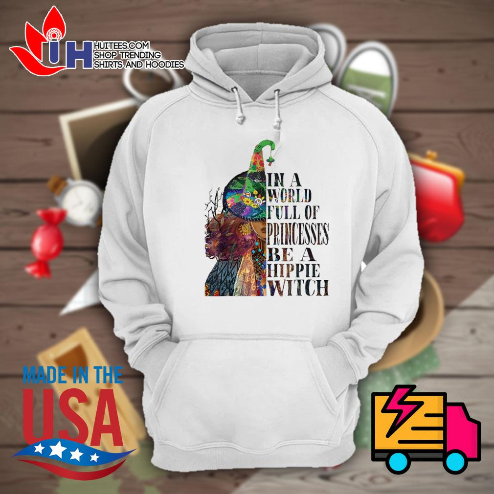 In a world full of princesses be a Hippie Witch s Hoodie