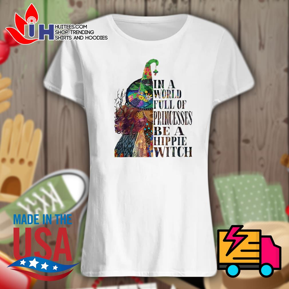 In a world full of princesses be a Hippie Witch s Ladies t-shirt