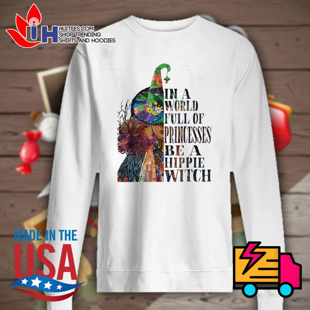 In a world full of princesses be a Hippie Witch s Sweater