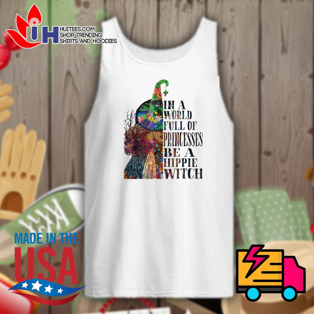 In a world full of princesses be a Hippie Witch s Tank-top