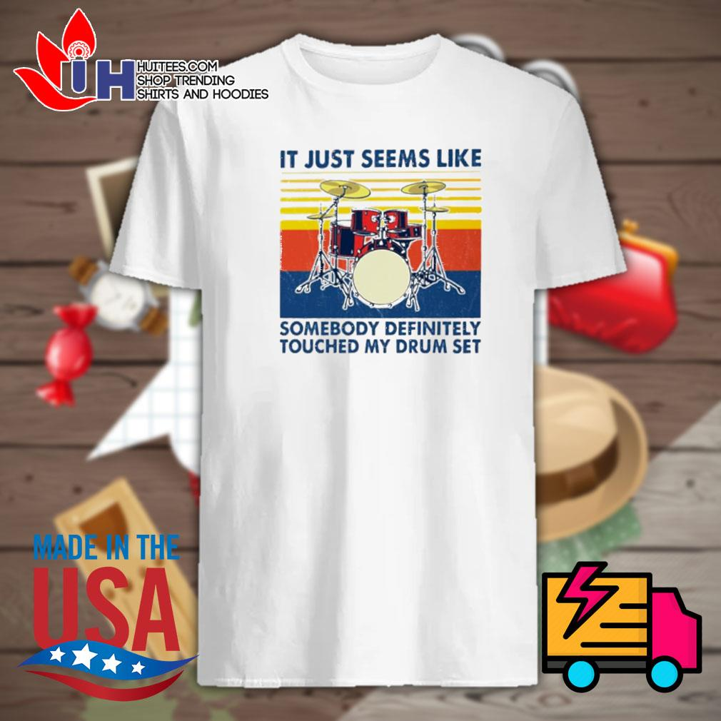 It just seems like somebody definitely touched my drum set vintage shirt