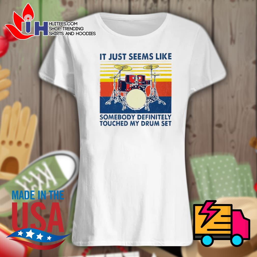 It just seems like somebody definitely touched my drum set vintage s Ladies t-shirt