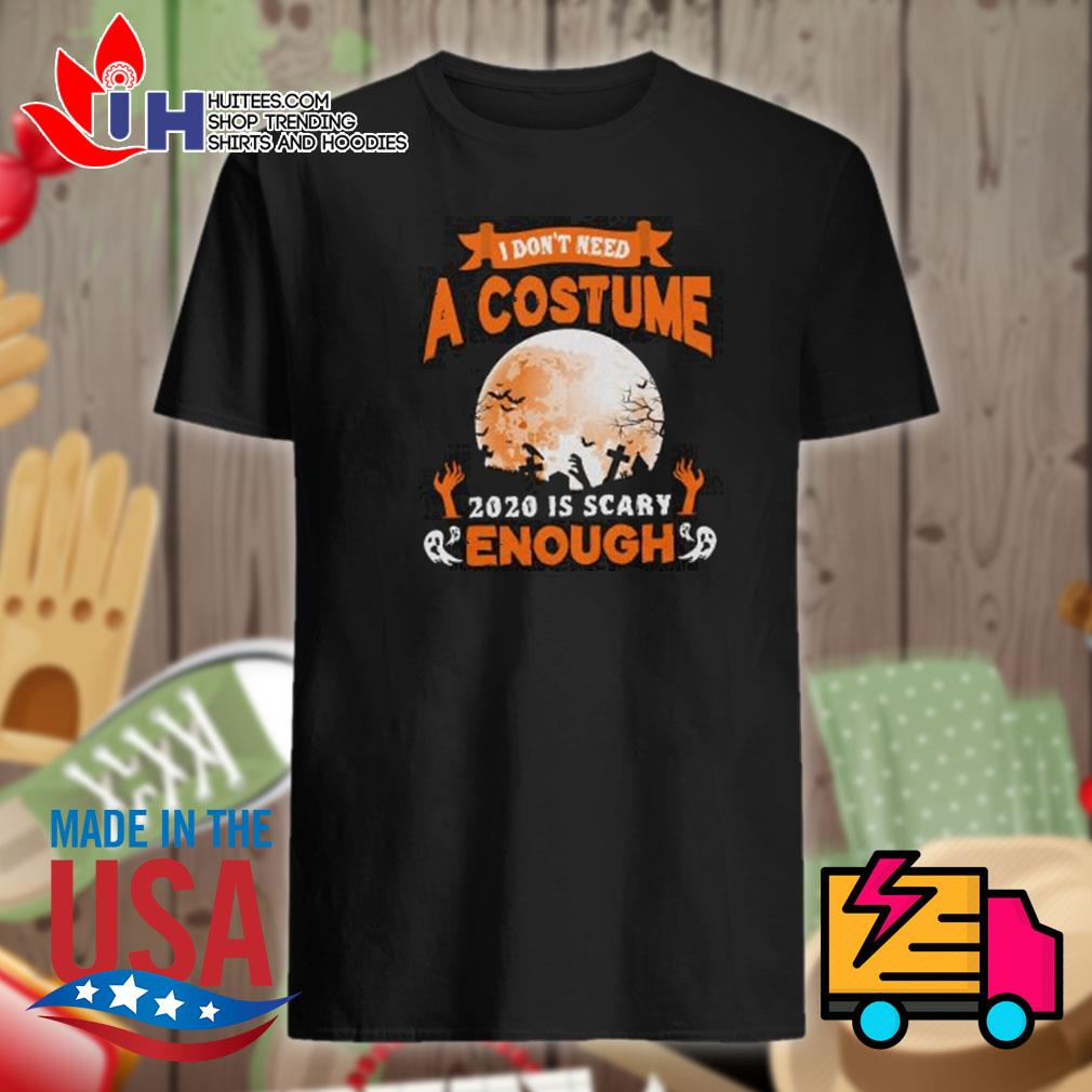 Ghost I don't need a costume 2020 is scary enough Halloween shirt