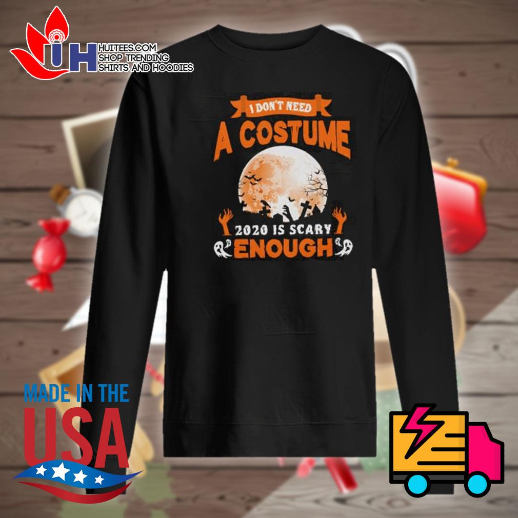 Ghost I don't need a costume 2020 is scary enough Halloween s Sweater